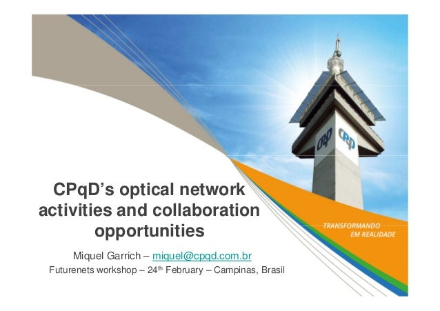 CPqD's optical network activities and collaboration opportunities Miquel Garrich – miquel@cpqd.com.br Futurenets workshop ...