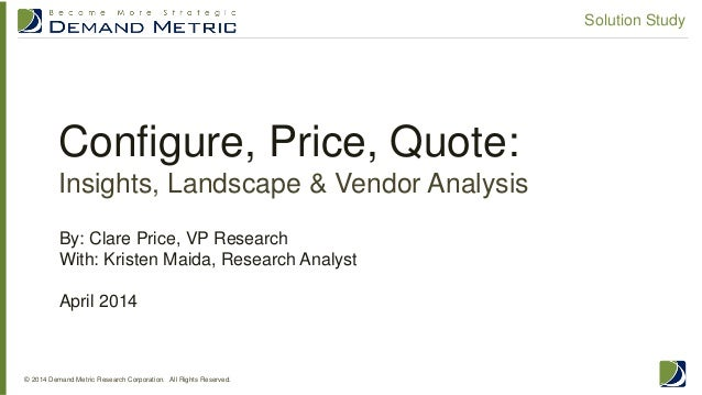Configure, Price, Quote: Insights, Landscape & Vendor Analysis © 2014 Demand Metric Research Corporation. All Rights Reser...