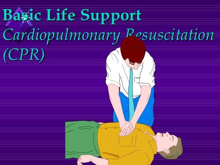 Basic Life Support Cardiopulmonary Resuscitation (CPR)