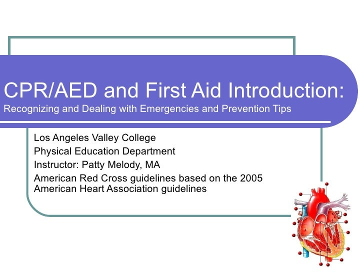 CPR/AED and First Aid Introduction:  Recognizing and Dealing with Emergencies and Prevention Tips Los Angeles Valley Colle...