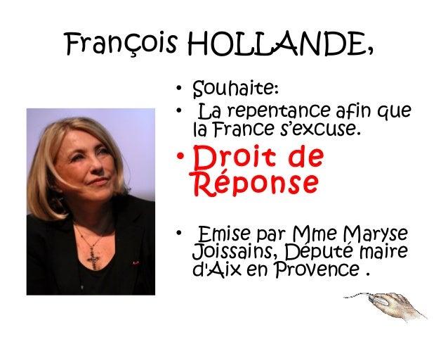 François HOLLANDE, • Souhaite: • La repentance afin que la France s'excuse. • Droit de Réponse • Emise par Mme Maryse Joi...
