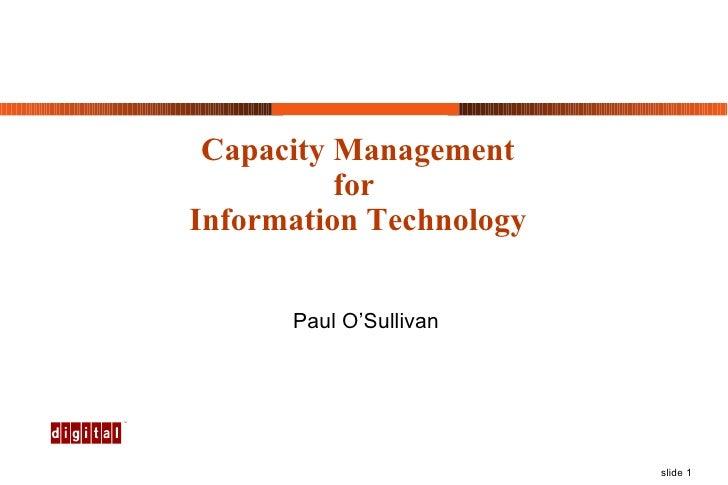 Capacity Management for  Information Technology Paul O'Sullivan