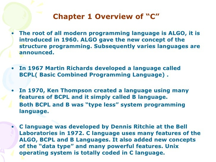 "<ul><li>Chapter 1 Overview of ""C""   </li></ul><ul><li>The root of all modern programming language is ALGO, it is introduce..."