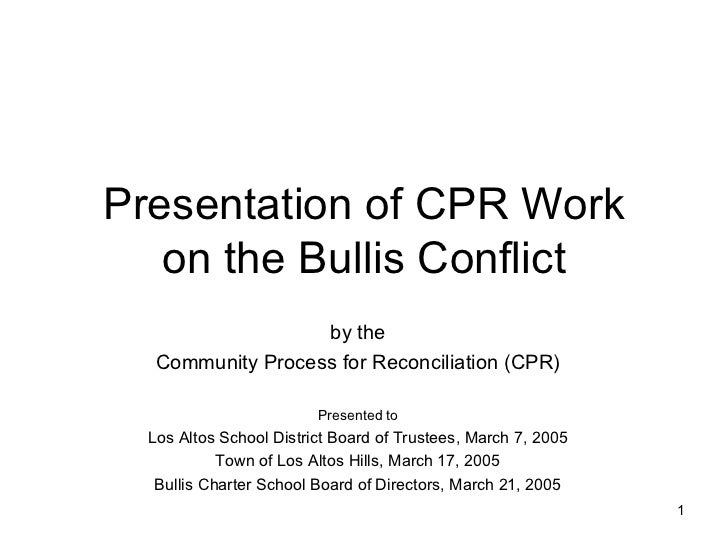 Presentation of CPR Work on the Bullis Conflict by the Community Process for Reconciliation (CPR) Presented to Los Altos S...