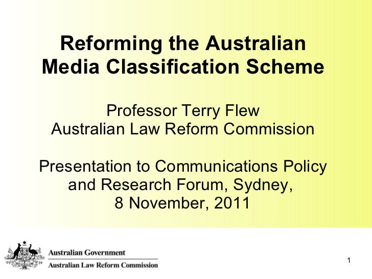 Reforming the Australian Media Classification Scheme Professor Terry Flew Australian Law Reform Commission Presentation to...