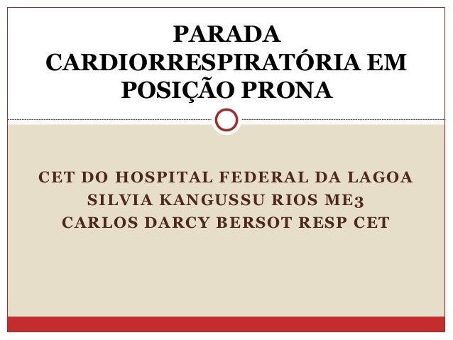CET DO HOSPITAL FEDERAL DA LAGOA SILVIA KANGUSSU RIOS ME3 CARLOS DARCY BERSOT RESP CET PARADA CARDIORRESPIRATÓRIA EM POSIÇ...