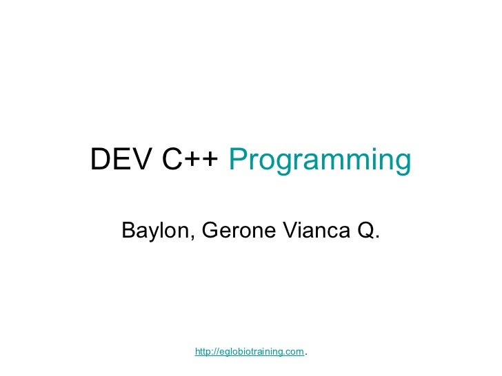 DEV C++ Programming Baylon, Gerone Vianca Q.       http://eglobiotraining.com.