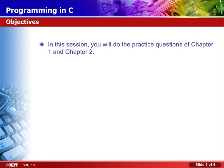 <ul><li>In this session, you will do the practice questions of Chapter 1 and Chapter 2. </li></ul>Objectives