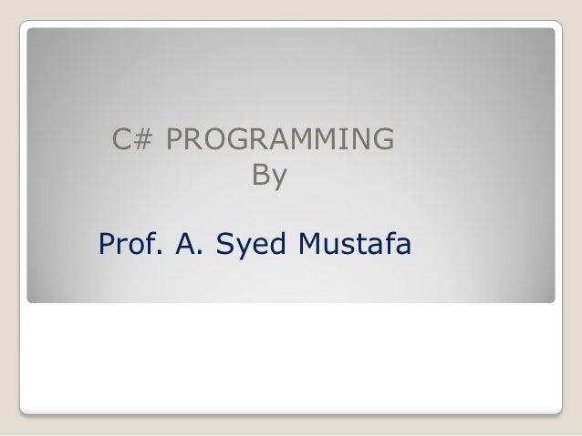 C# PROGRAMMING       ByProf. A. Syed Mustafa