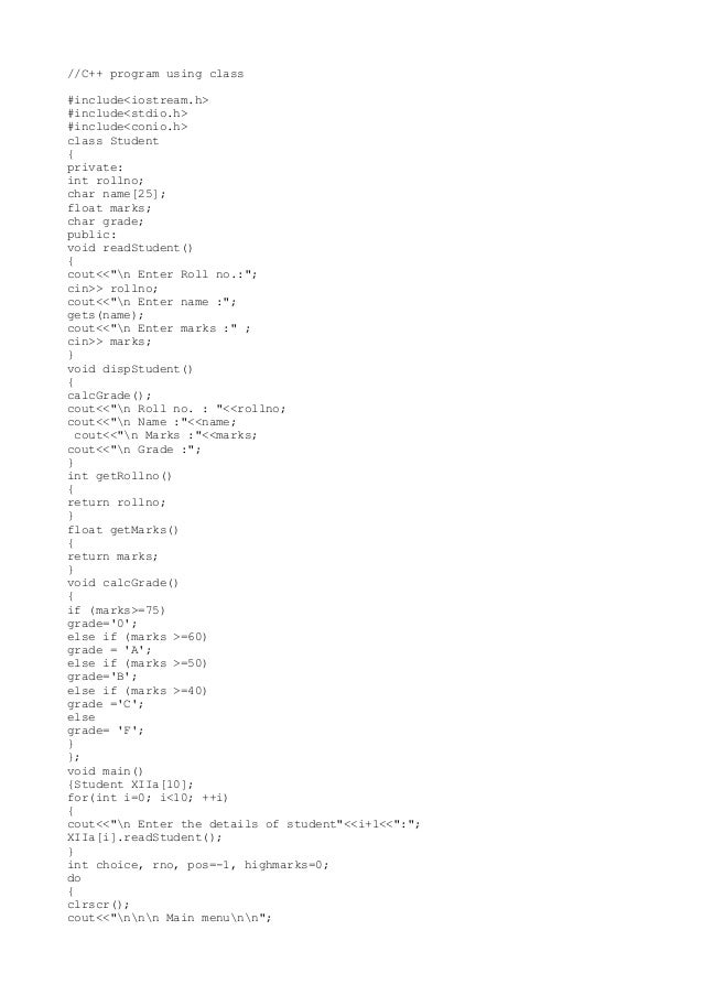//C++ program using class #include<iostream.h> #include<stdio.h> #include<conio.h> class Student { private: int rollno; ch...