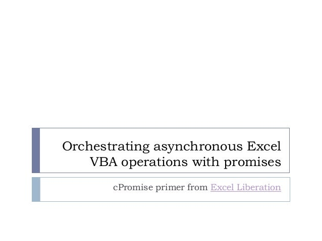 Orchestrating asynchronous Excel VBA operations with promises cPromise primer from Excel Liberation