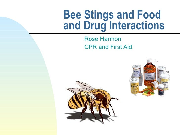 Bee Stings and Food and Drug Interactions Rose Harmon CPR and First Aid