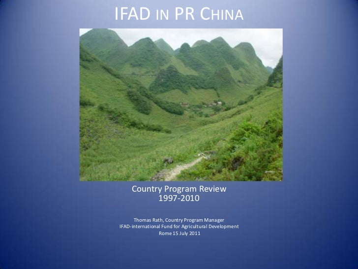 IFAD in PR China<br />Country Program Review1997-2010<br />Thomas Rath, Country Program Manager<br />IFAD-international Fu...
