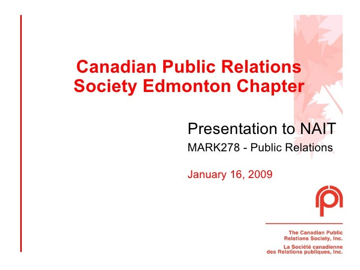 Canadian Public Relations Society Edmonton Chapter Presentation to NAIT   MARK278 - Public Relations January 16, 2009