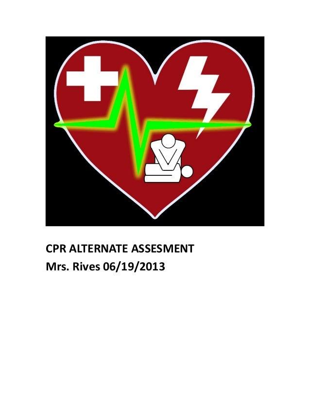 CPR ALTERNATE ASSESMENTMrs. Rives 06/19/2013
