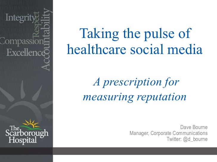 Taking the pulse of healthcare social media   A prescription for measuring reputation Dave Bourne Manager, Corporate Commu...