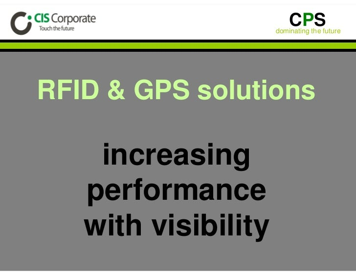 CPS                      dominating the future     RFID  GPS solutions      increasing    performance    with visibility