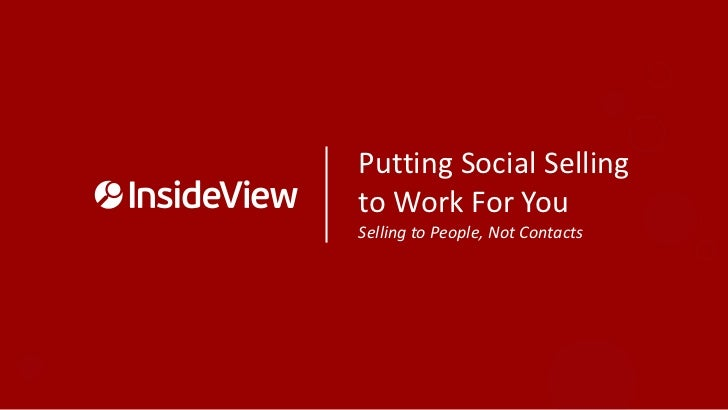 Putting Social Sellingto Work For YouSelling to People, Not Contacts