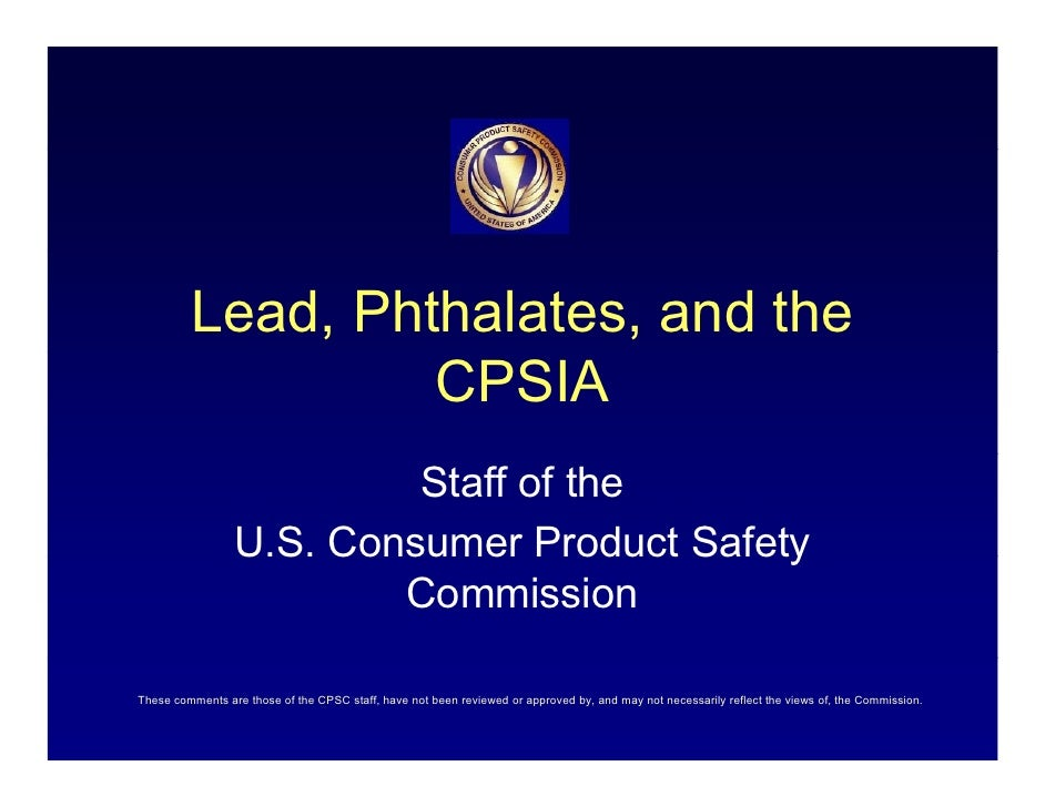 Lead, Phthalates, and the                   CPSIA                           Staff of the                  U.S. Consumer Pr...
