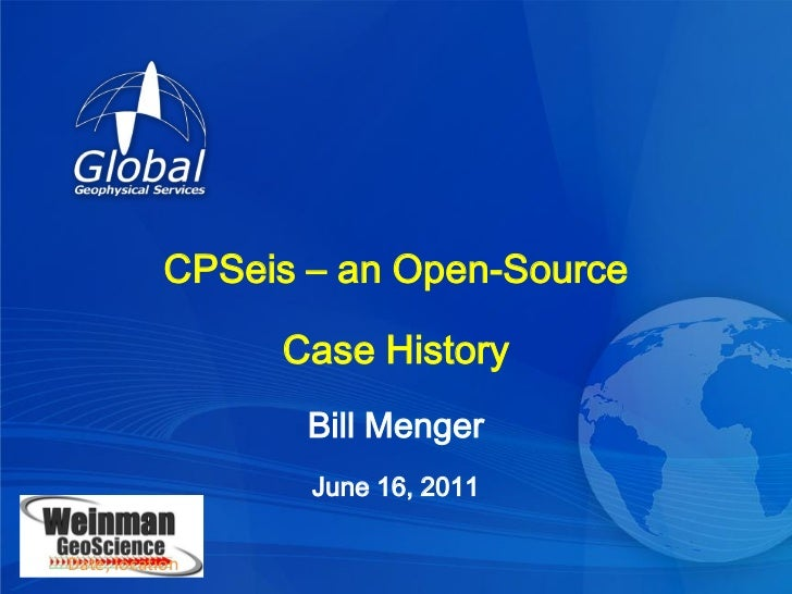 CPSeis – an Open-Source                 Case History                   Bill Menger                   June 16, 2011Date, lo...