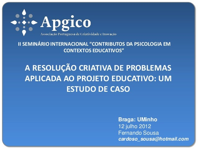"""II SEMINÁRIO INTERNACIONAL """"CONTRIBUTOS DA PSICOLOGIA EM CONTEXTOS EDUCATIVOS""""  A RESOLUÇÃO CRIATIVA DE PROBLEMAS APLICADA..."""