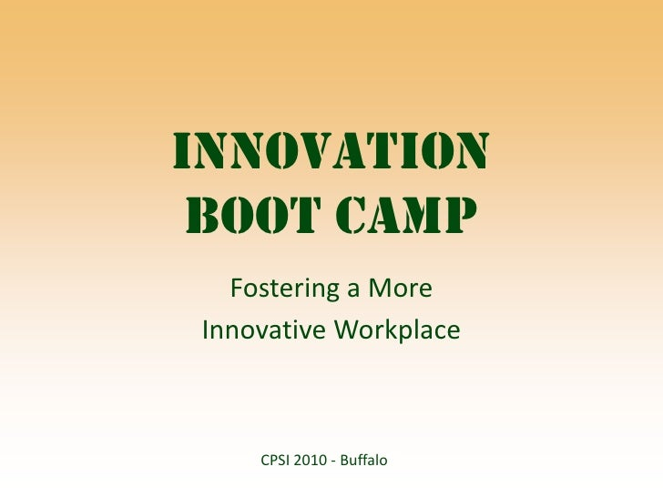 Innovation Boot Camp: Fostering a More Innovative Workplace (PPT)