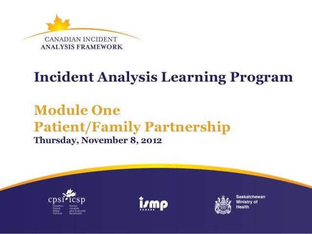 Incident Analysis Learning ProgramModule OnePatient/Family PartnershipThursday, November 8, 2012