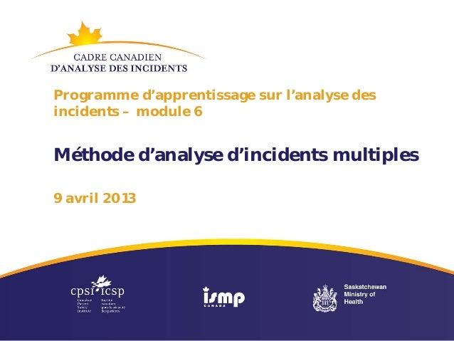 Programme d'apprentissage sur l'analyse desincidents – module 6Méthode d'analyse d'incidents multiples9 avril 2013