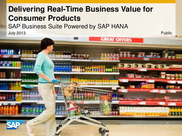 Delivering Real-Time Business Value for Consumer Products SAP Business Suite Powered by SAP HANA July 2013 Public