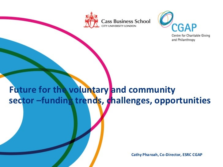 Future for the voluntary and communitysector –funding trends, challenges, opportunities                             Cathy ...