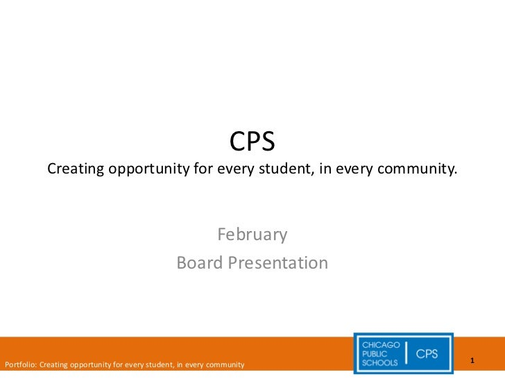CPS Creating opportunity for every student, in every community. February Board Presentation