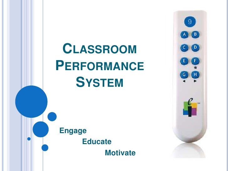 ClassroomPerformanceSystem<br />Engage<br />	Educate<br />		Motivate<br />