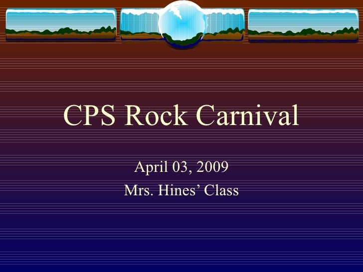 CPS Rock Carnival April 03, 2009 Mrs. Hines' Class