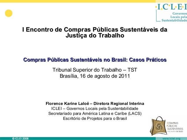 I Encontro de Compras Públicas Sustentáveis da              Justiça do TrabalhoCompras Públicas Sustentáveis no Brasil: Ca...