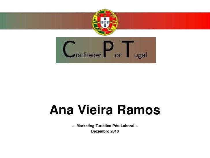 Ana Vieira Ramos<br />–  Marketing Turístico Pós-Laboral –<br />Dezembro 2010<br />