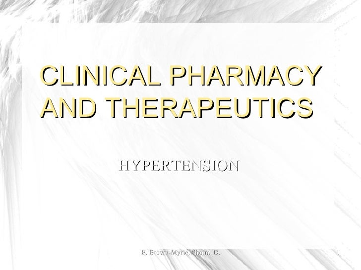 E. Brown-Myrie, Pharm. D. CLINICAL PHARMACY AND THERAPEUTICS  HYPERTENSION
