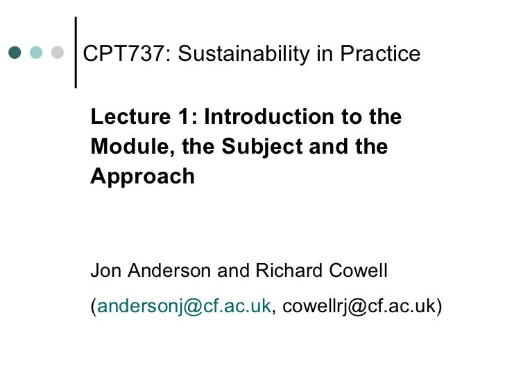 CPT737: Sustainability in Practice <ul><li>Lecture 1: Introduction to the </li></ul><ul><li>Module, the Subject and the </...