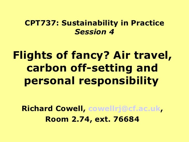 CPT737: Sustainability in Practice Session 4 Flights of fancy? Air travel, carbon off-setting and personal responsibility ...