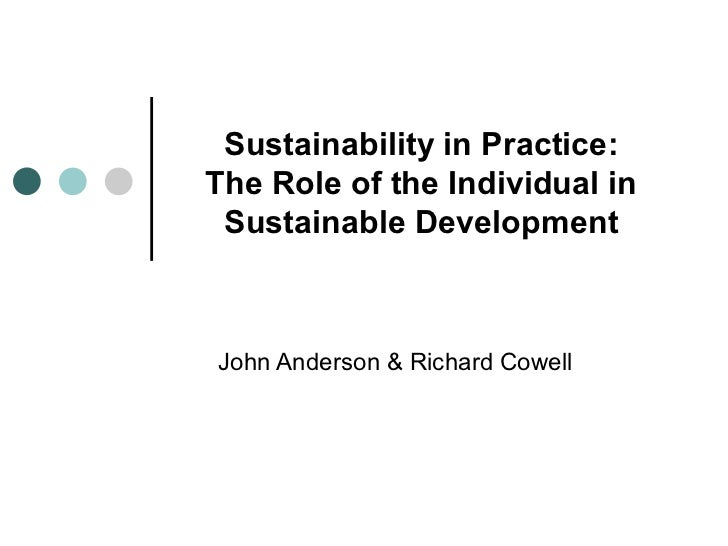 Sustainability in Practice: The Role of the Individual in Sustainable Development John Anderson & Richard Cowell