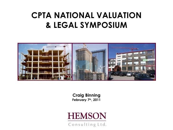 CPTA NATIONAL VALUATION & LEGAL SYMPOSIUM Craig Binning February 7 th , 2011
