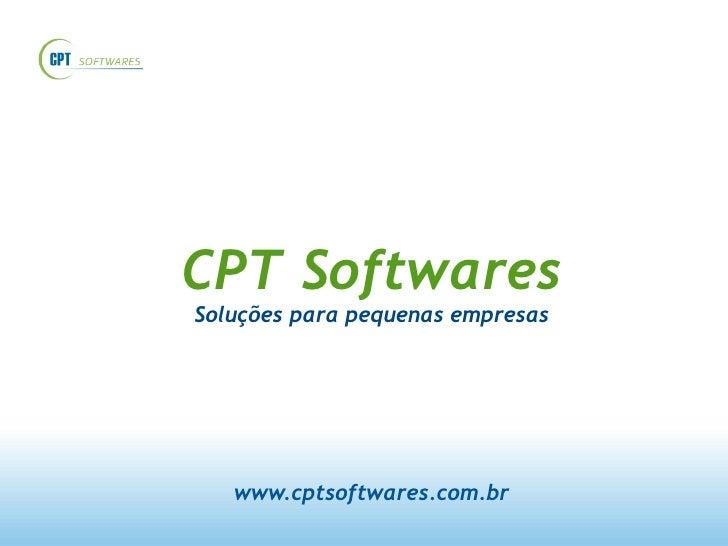 <ul><ul><li>CPT Softwares </li></ul></ul><ul><ul><li>Soluções para pequenas empresas </li></ul></ul><ul><ul><li>www.cptsof...