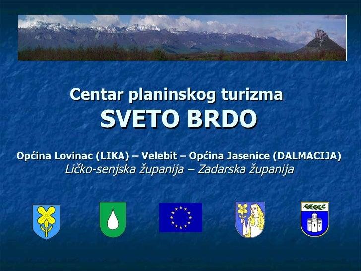 Centar planinskog turizma  S VETO   BRDO Op ć ina  Lovinac (LIKA) – Velebit –  Op ć ina Jasenice  (DALMACIJA) Ličko-senjsk...