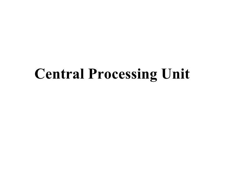 <ul><li>Central Processing Unit  </li></ul>
