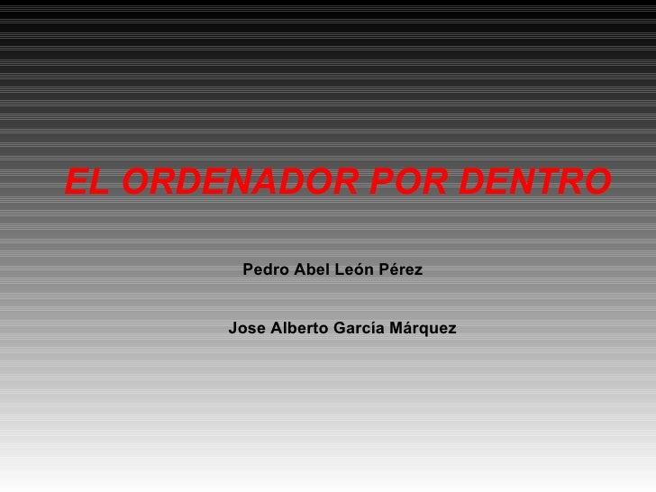 EL ORDENADOR POR DENTRO Pedro Abel León Pérez Jose Alberto García Márquez