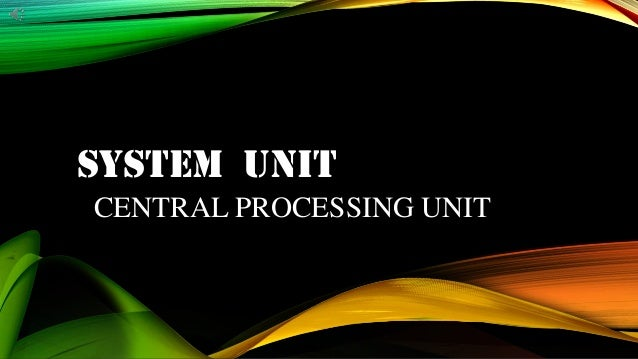 SYSTEM UNITCENTRAL PROCESSING UNIT