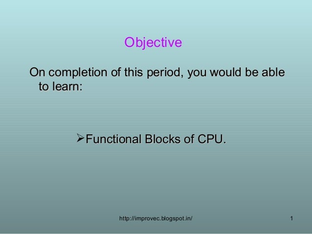 ObjectiveOn completion of this period, you would be able to learn:        Functional Blocks of CPU.                http:/...