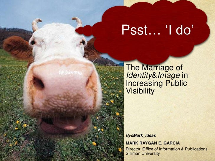Psst… 'I do' <br />The Marriage of            Identity & Image in Increasing Public Visibility<br />BysMark_ideas<br />MAR...