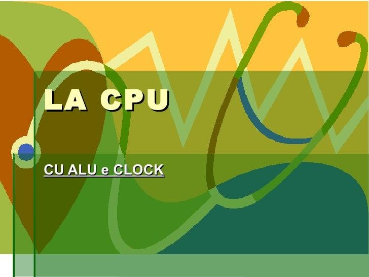 LA CPU  CU ALU e CLOCK