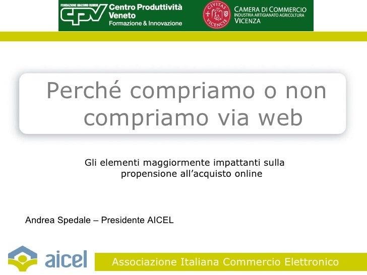 Perché compriamo o non compriamo via web <ul><li>Andrea Spedale – Presidente AICEL </li></ul>Gli elementi maggiormente imp...