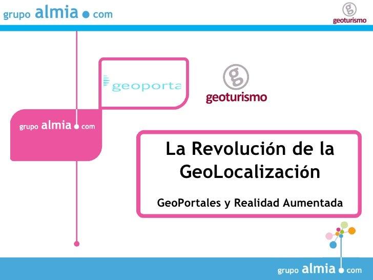 La Revoluci ó n de la GeoLocalizaci ó n GeoPortales y Realidad Aumentada